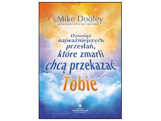 Recenzja Dziesięć najważniejszych przesłań, które chcą Ci przekazać zmarli Mike Dooley.