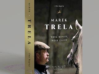 """Recenzja książki """"Marek Trela. Moje konie, moje życie""""."""