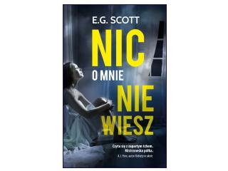 """Nowość wydawnicza """"Nic o mnie nie wiesz"""" E.G. Scott"""