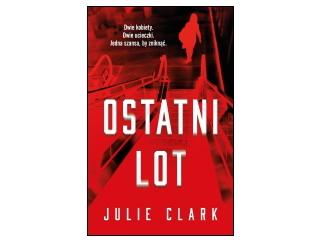 """Nowość wydawnicza """"Ostatni lot"""" Julie Clark"""