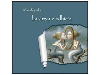 """""""Lustrzane Odbicia"""" Marta Kijeńska"""