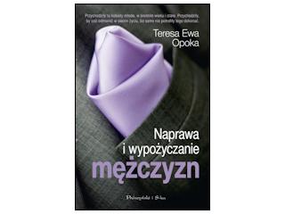 """""""Naprawa i wypożyczanie mężczyzn"""" Teresa Ewa Opoka"""