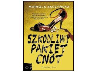 """""""Szkodliwy pakiet cnót"""" Mariola Zaczyńska"""