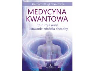 Medycyna kwantowa. Chirurgia aury - usuwanie źródła choroby - recenzja
