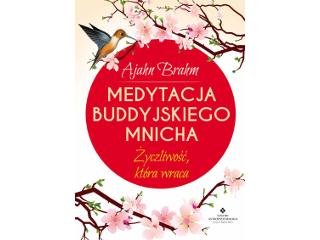 Medytacja buddyjskiego mnicha. Życzliwość, która wraca – Ajahn Brahm