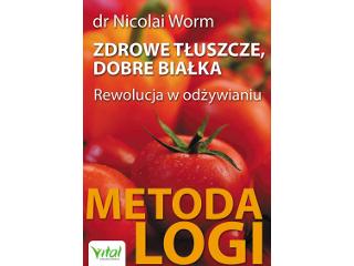 Zdrowe tłuszcze, dobre białka. Rewolucja w odżywianiu – Metoda LOGI – dr Nicolai Worm