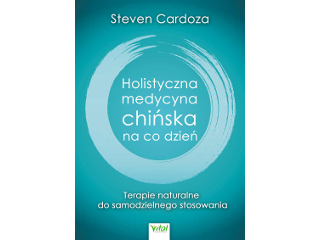 Terapie naturalne w tradycyjnej medycynie chińskiej według Stevena Cardoza.