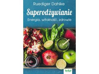 Superodżywianie czyli jedzenie odpowiednie dla zdrowia.